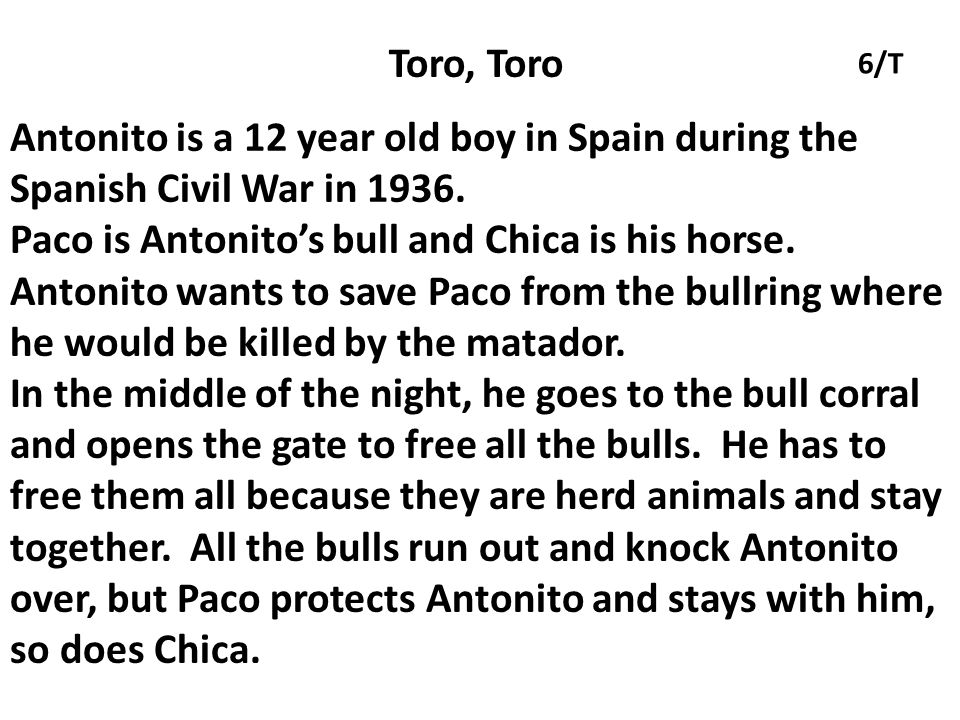 Toro, Toro Antonito is a 12 year old boy in Spain during the Spanish Civil War in 1936.