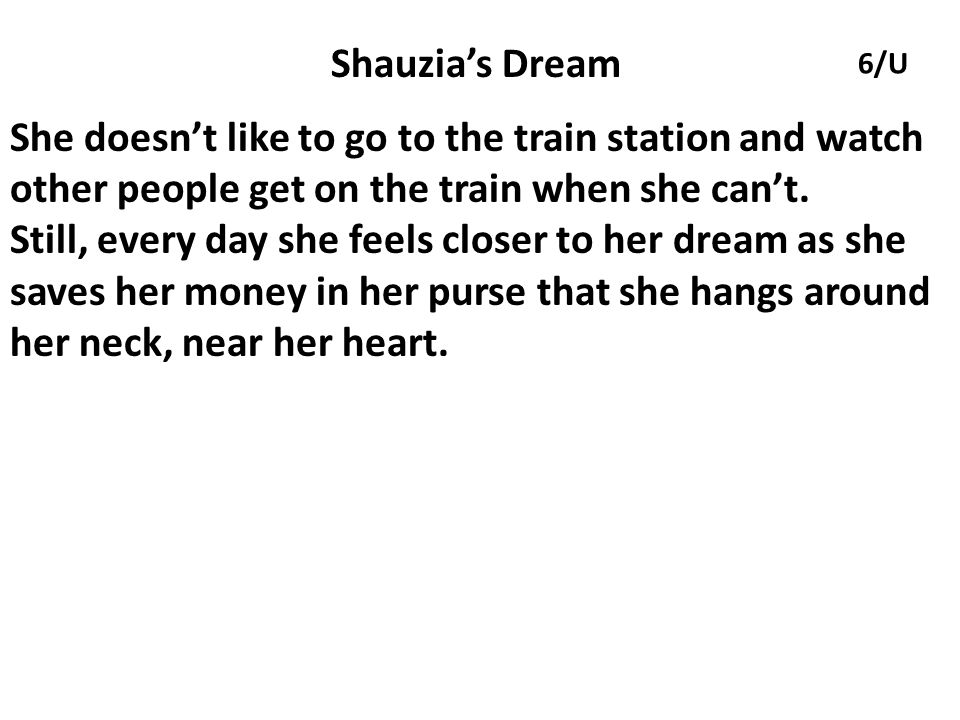 Shauzia's Dream She doesn't like to go to the train station and watch other people get on the train when she can't.
