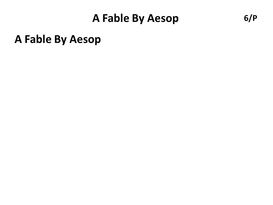 A Fable By Aesop 6/P