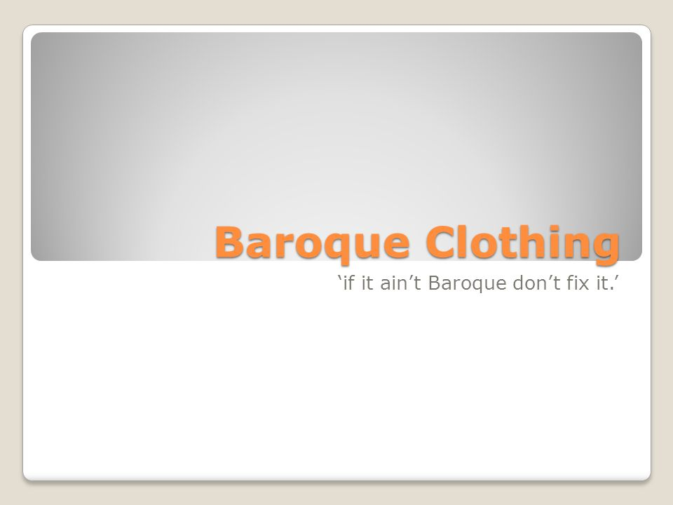 Baroque Clothing 'if it ain't Baroque don't fix it.'