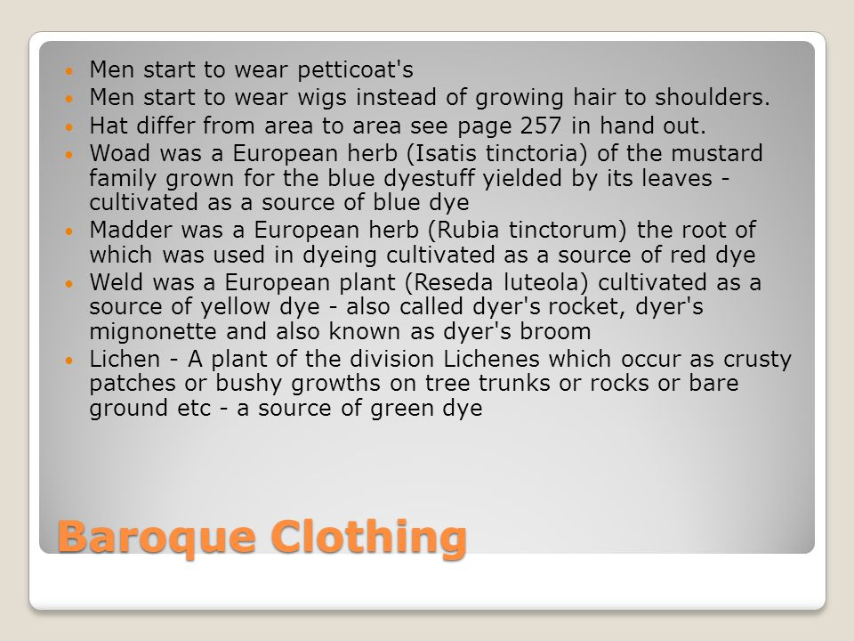 Baroque Clothing Men start to wear petticoat's Men start to wear wigs instead of growing hair to shoulders. Hat differ from area to area see page 257