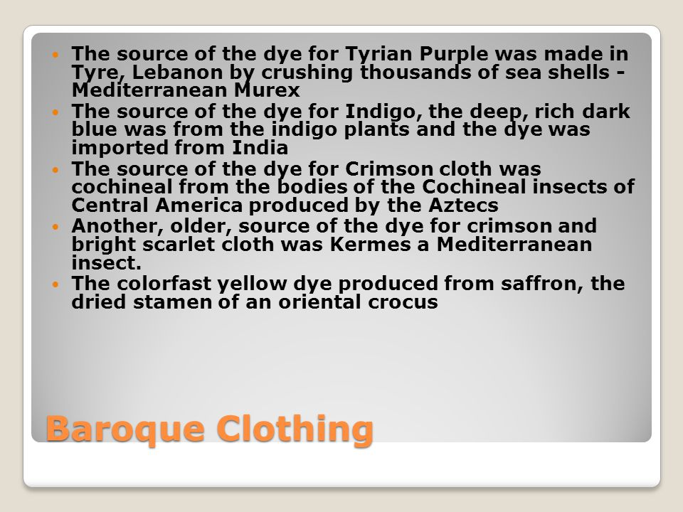 Baroque Clothing The source of the dye for Tyrian Purple was made in Tyre, Lebanon by crushing thousands of sea shells - Mediterranean Murex The sourc