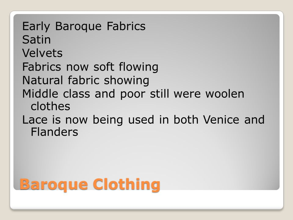 Baroque Clothing Early Baroque Fabrics Satin Velvets Fabrics now soft flowing Natural fabric showing Middle class and poor still were woolen clothes L