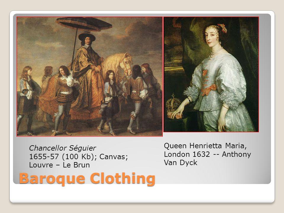 Baroque Clothing Queen Henrietta Maria, London 1632 -- Anthony Van Dyck Chancellor Séguier 1655-57 (100 Kb); Canvas; Louvre – Le Brun