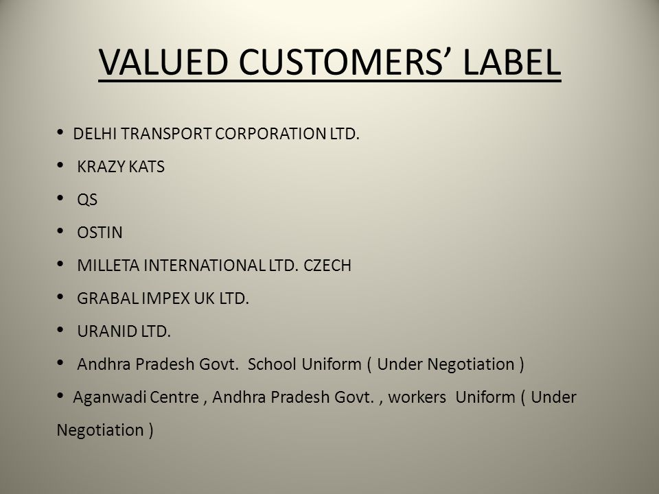 VALUED CUSTOMERS' LABEL DELHI TRANSPORT CORPORATION LTD. KRAZY KATS QS OSTIN MILLETA INTERNATIONAL LTD. CZECH GRABAL IMPEX UK LTD. URANID LTD. Andhra