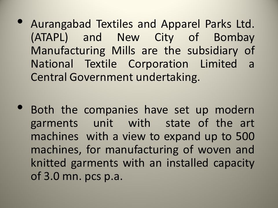 Aurangabad Textiles and Apparel Parks Ltd. (ATAPL) and New City of Bombay Manufacturing Mills are the subsidiary of National Textile Corporation Limit