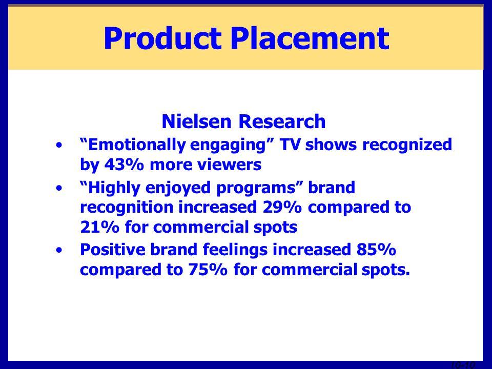 """10-10 Product Placement Nielsen Research """"Emotionally engaging"""" TV shows recognized by 43% more viewers """"Highly enjoyed programs"""" brand recognition in"""