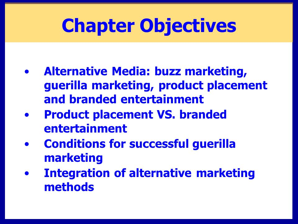 Alternative Media Programs Requires creativity and imagination Alternative media programs  Buzz marketing  Guerilla marketing  Product placement  Lifestyle marketing