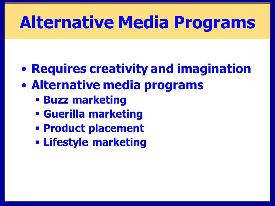Alternative Media Programs Requires creativity and imagination Alternative media programs  Buzz marketing  Guerilla marketing  Product placement 