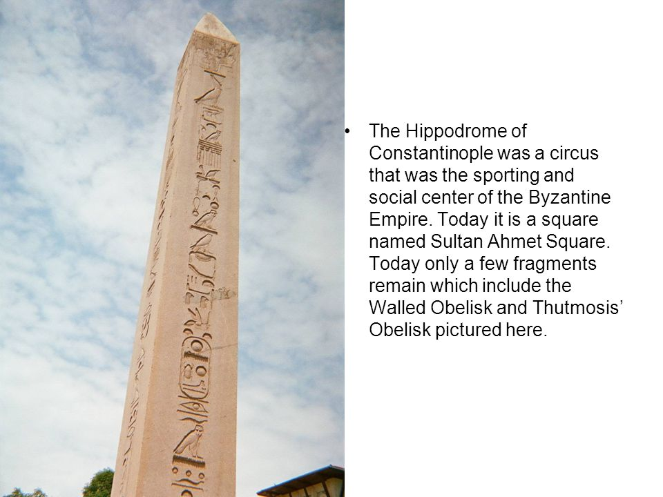 The Hippodrome of Constantinople was a circus that was the sporting and social center of the Byzantine Empire.
