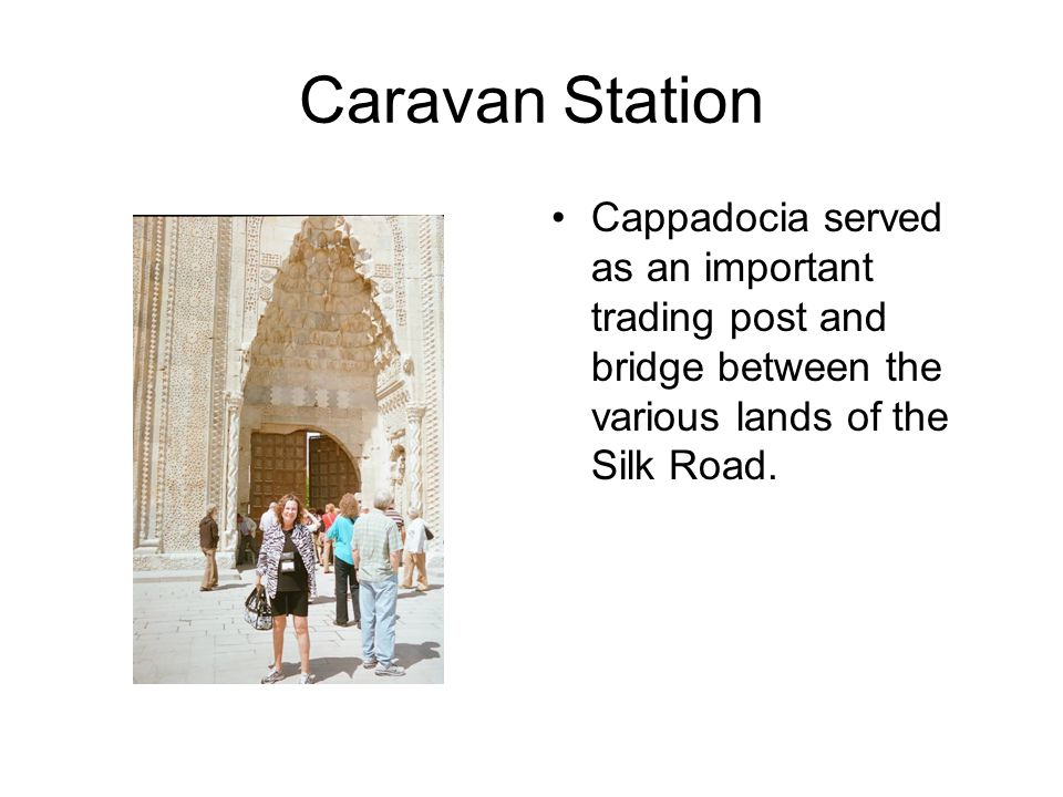 Caravan Station Cappadocia served as an important trading post and bridge between the various lands of the Silk Road.