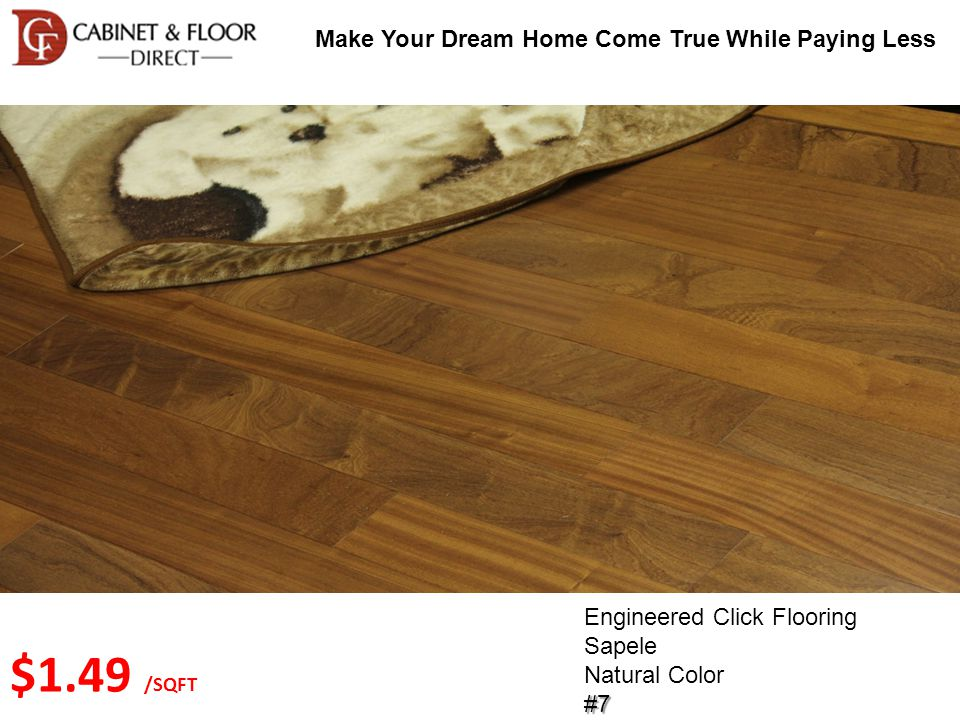 Make Your Dream Home Come True While Paying Less Engineered Click Flooring Sapele Natural Color#7 $1.49 /SQFT