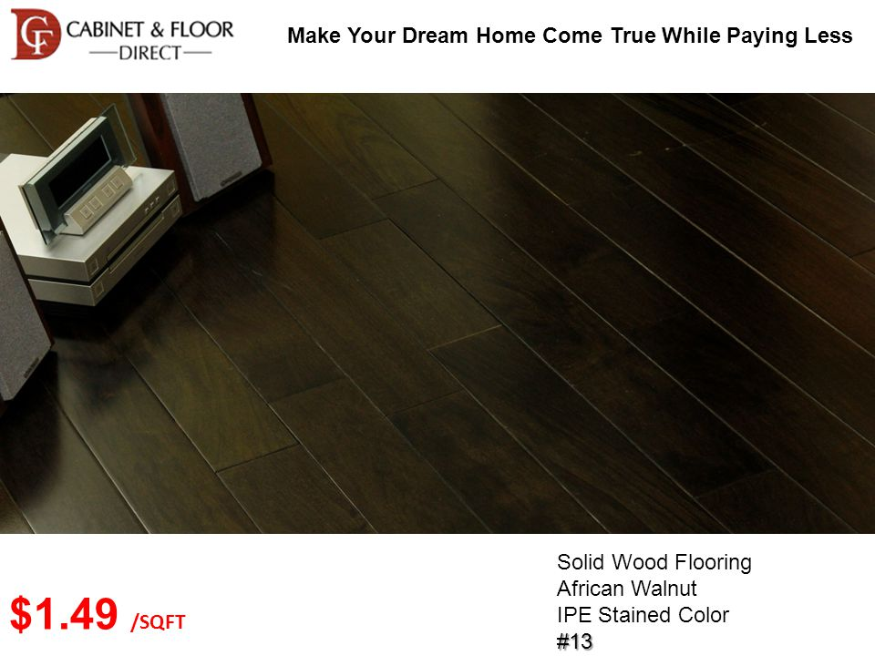 Make Your Dream Home Come True While Paying Less Solid Wood Flooring African Walnut IPE Stained Color#13 $1.49 /SQFT