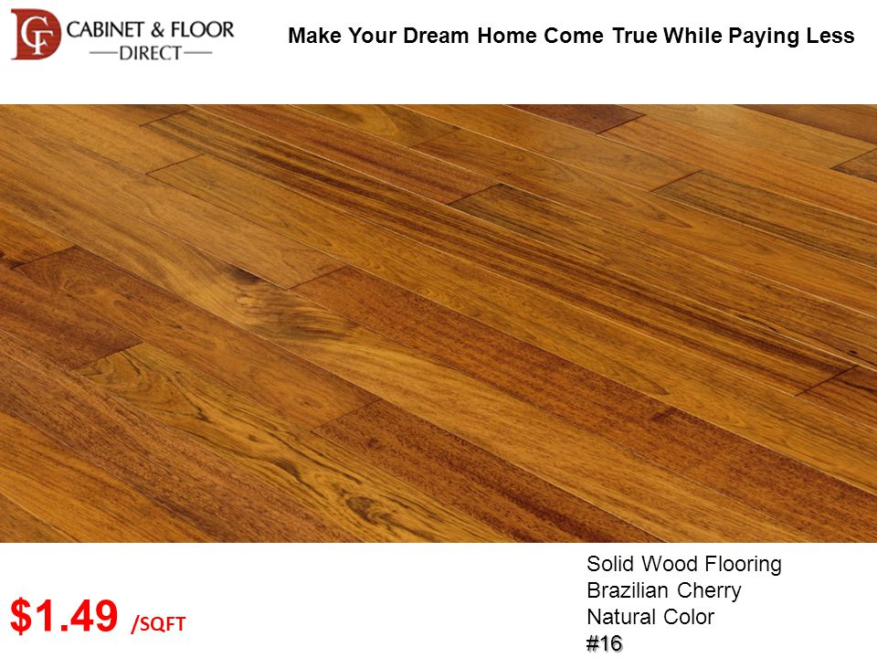 Make Your Dream Home Come True While Paying Less Solid Wood Flooring Brazilian Cherry Natural Color#16 $1.49 /SQFT