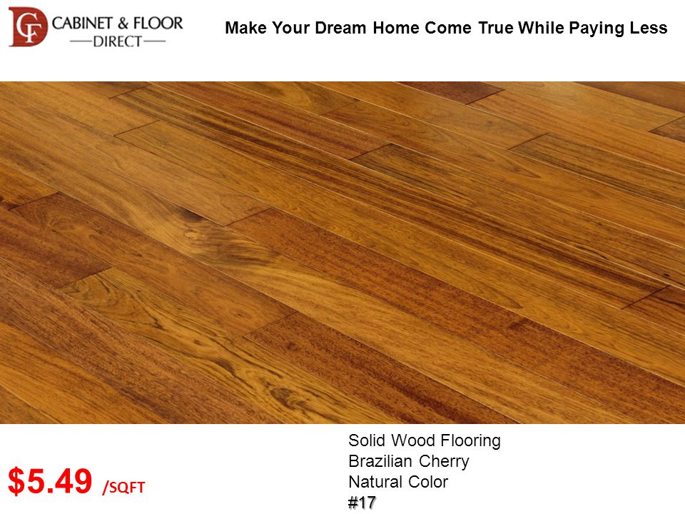 Make Your Dream Home Come True While Paying Less Solid Wood Flooring Brazilian Cherry Natural Color#17 $5.49 /SQFT