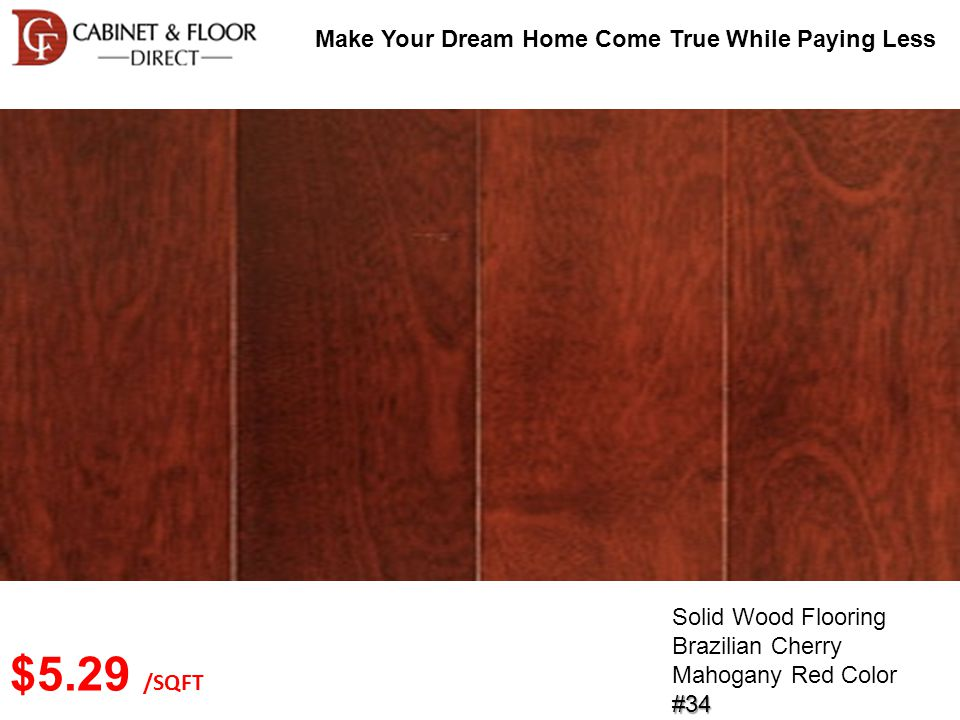 Make Your Dream Home Come True While Paying Less Solid Wood Flooring Brazilian Cherry Mahogany Red Color#34 $5.29 /SQFT