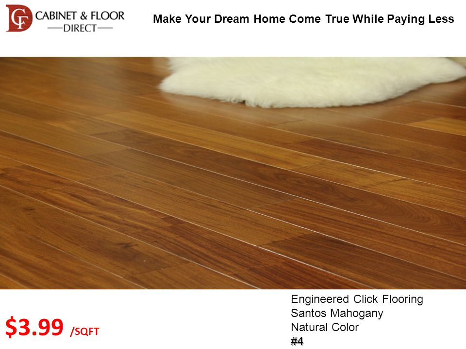 Make Your Dream Home Come True While Paying Less Engineered Click Flooring Santos Mahogany Natural Color#14 $5.49 /SQFT