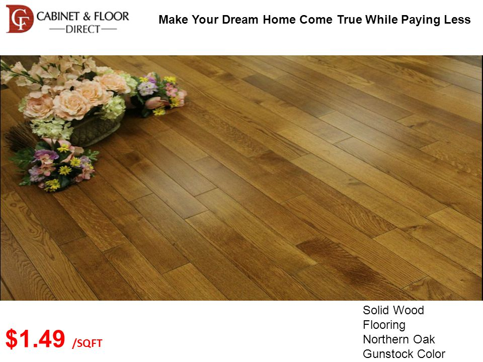 Make Your Dream Home Come True While Paying Less Solid Wood Flooring Northern Oak Gunstock Color#28 $1.49 /SQFT