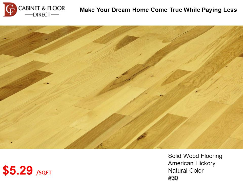 Make Your Dream Home Come True While Paying Less Solid Wood Flooring American Hickory Natural Color#30 $5.29 /SQFT