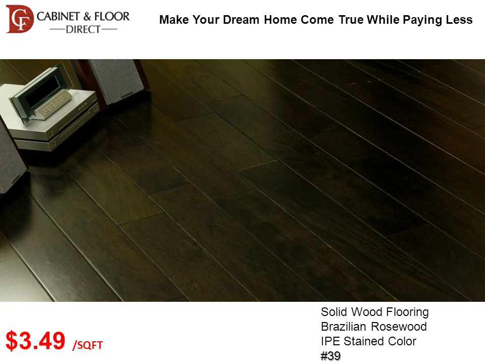 Make Your Dream Home Come True While Paying Less Solid Wood Flooring Brazilian Rosewood IPE Stained Color#39 $3.49 /SQFT