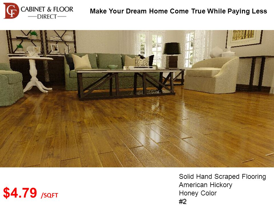 Make Your Dream Home Come True While Paying Less Solid Hand Scraped Flooring American Hickory Honey Color#2 $4.79 /SQFT
