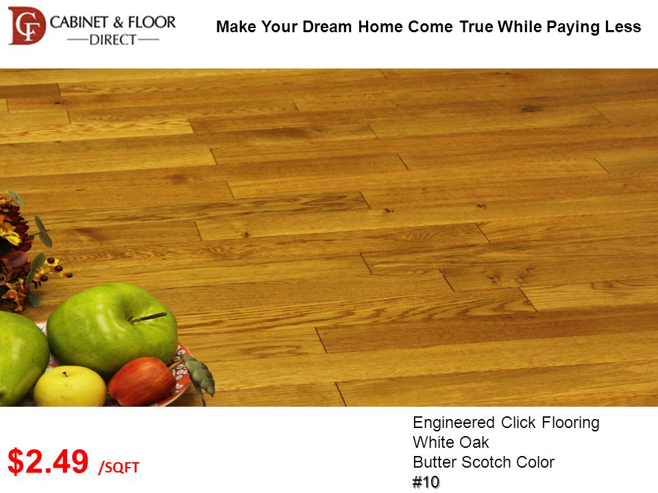 Make Your Dream Home Come True While Paying Less Engineered Click Flooring White Oak Butter Scotch Color#10 $2.49 /SQFT