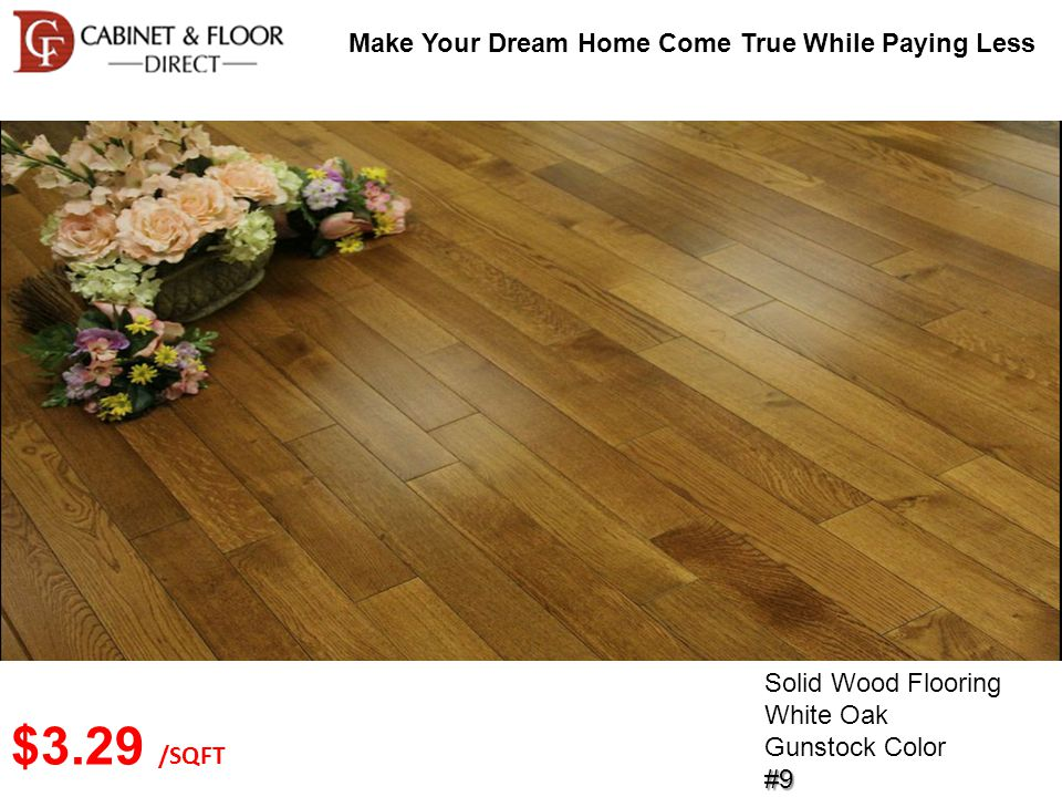 Make Your Dream Home Come True While Paying Less Solid Wood Flooring White Oak Gunstock Color#9 $3.29 /SQFT
