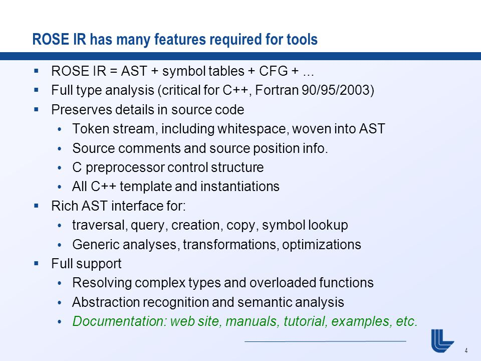 4 ROSE IR has many features required for tools  ROSE IR = AST + symbol tables + CFG +...