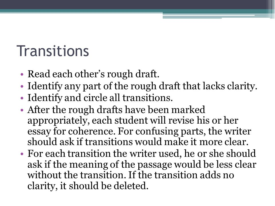 Transitions Read each other's rough draft. Identify any part of the rough draft that lacks clarity. Identify and circle all transitions. After the rou