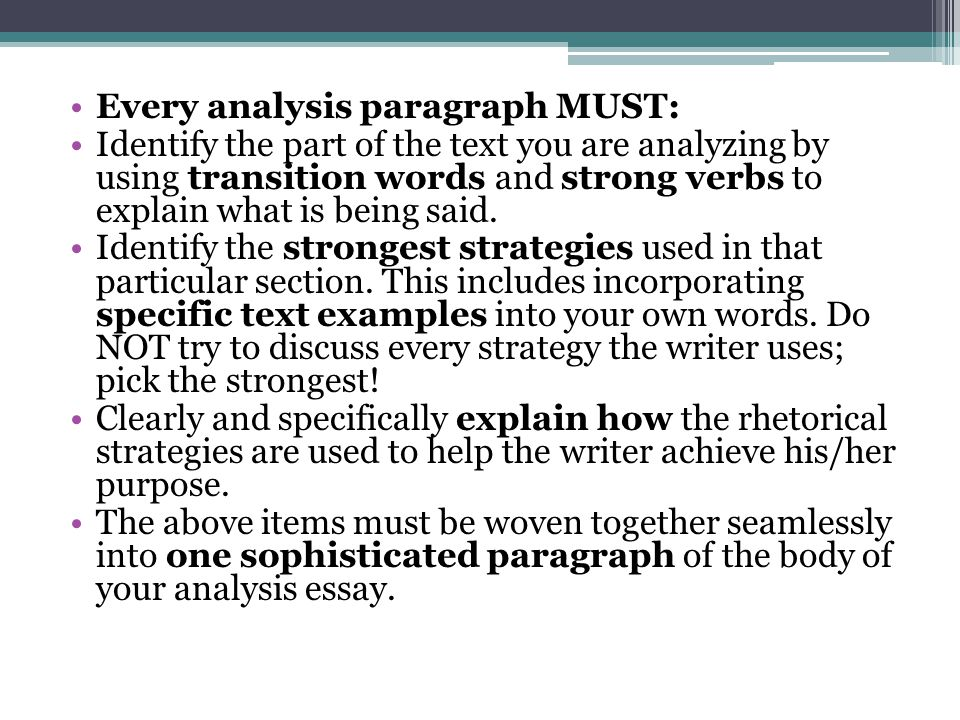 Every analysis paragraph MUST: Identify the part of the text you are analyzing by using transition words and strong verbs to explain what is being sai