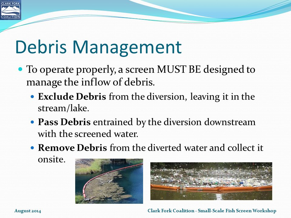 Debris Management To operate properly, a screen MUST BE designed to manage the inflow of debris.