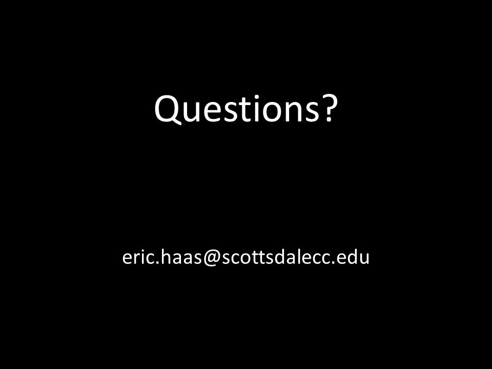 Questions eric.haas@scottsdalecc.edu