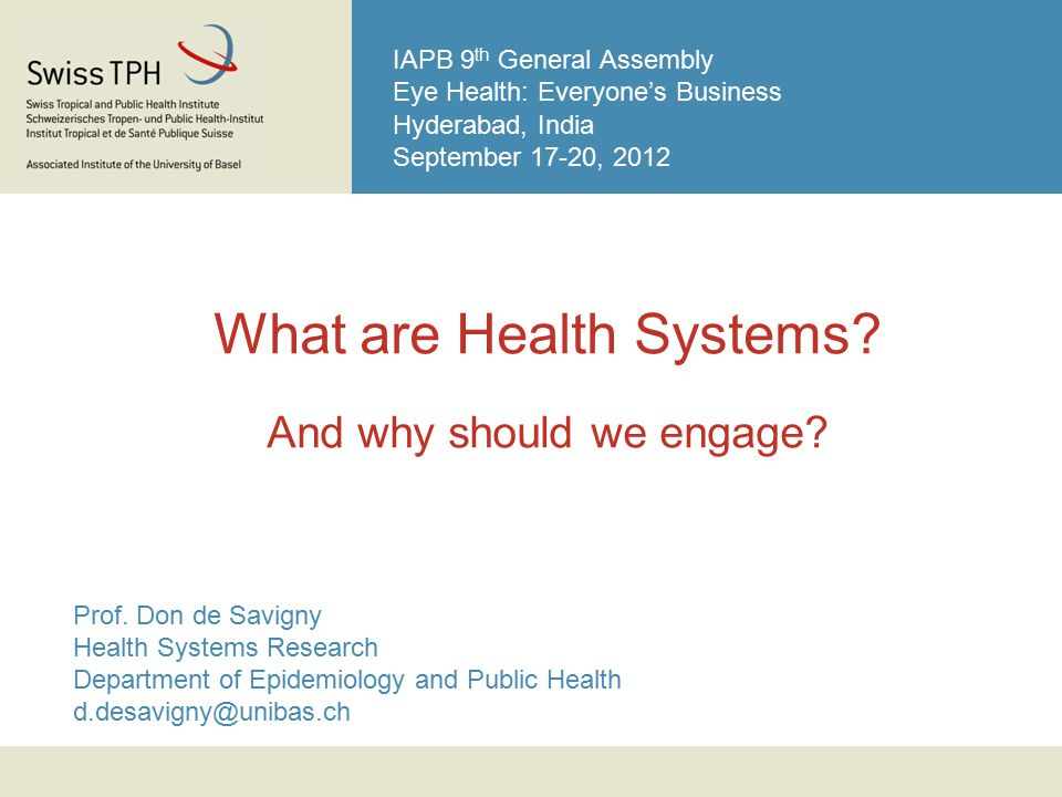 IAPB 9 th General Assembly Eye Health: Everyone's Business Hyderabad, India September 17-20, 2012 What are Health Systems.