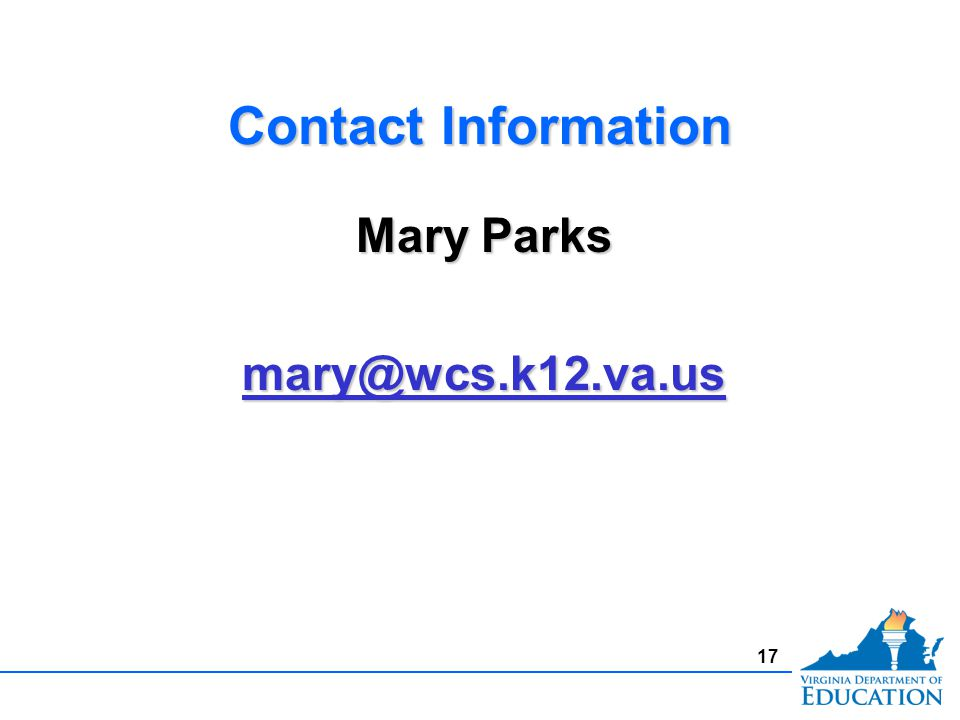 Contact Information Mary Parks mary@wcs.k12.va.us Mary Parks mary@wcs.k12.va.us 17