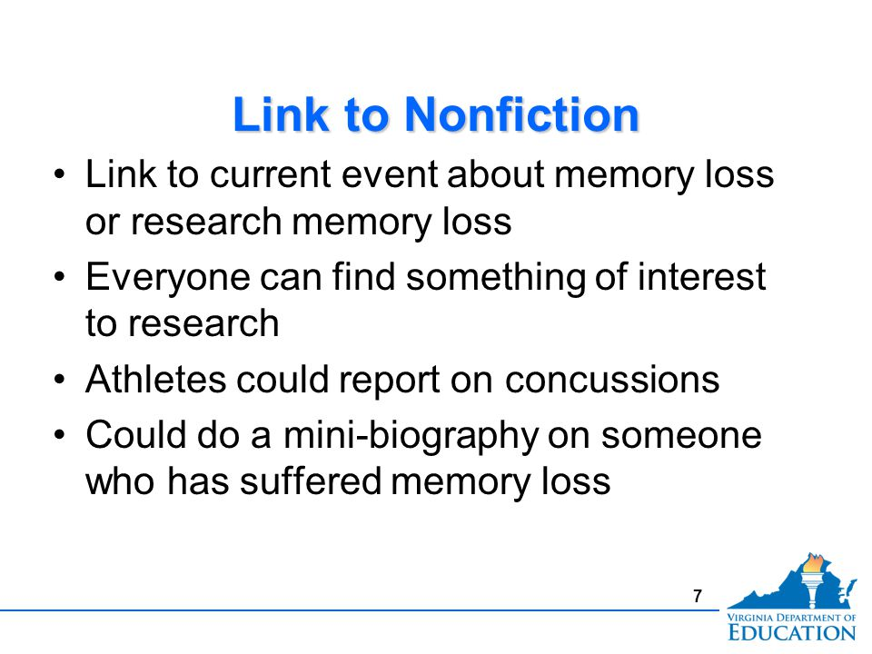 Link to Nonfiction Link to current event about memory loss or research memory loss Everyone can find something of interest to research Athletes could report on concussions Could do a mini-biography on someone who has suffered memory loss Link to current event about memory loss or research memory loss Everyone can find something of interest to research Athletes could report on concussions Could do a mini-biography on someone who has suffered memory loss 7