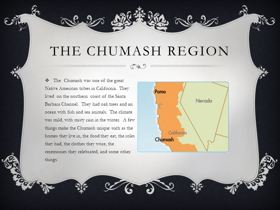  The Chumash was one of the great Native American tribes in California.