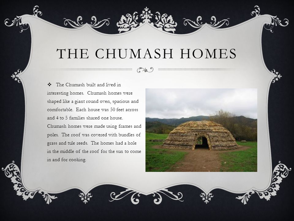  The Chumash built and lived in interesting homes.