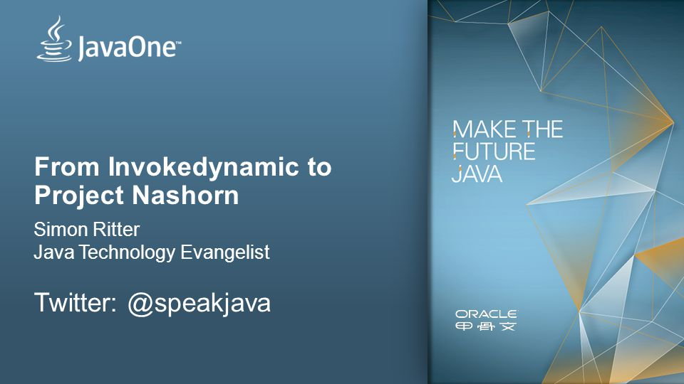 From Invokedynamic to Project Nashorn Simon Ritter Java Technology Evangelist Twitter: @speakjava