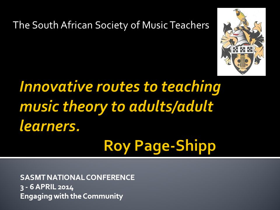 SASMT NATIONAL CONFERENCE 3 - 6 APRIL 2014 Engaging with the Community The South African Society of Music Teachers