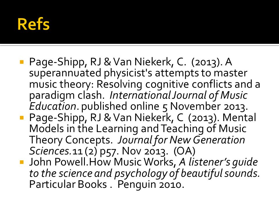  Page-Shipp, RJ & Van Niekerk, C. (2013). A superannuated physicist's attempts to master music theory: Resolving cognitive conflicts and a paradigm c