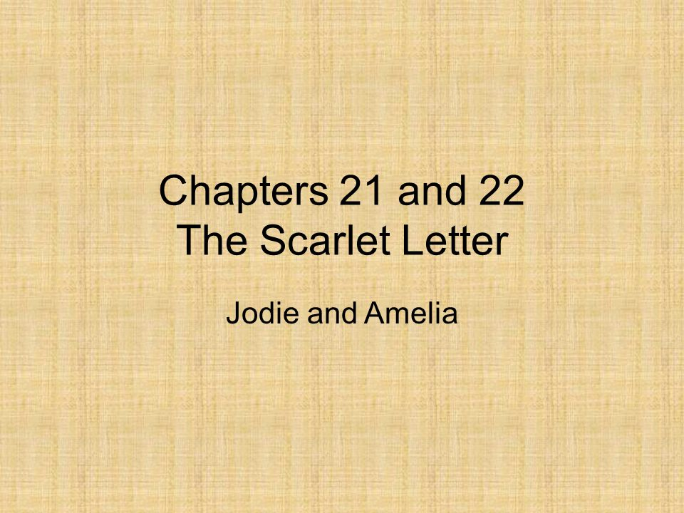 Chapters 21 and 22 The Scarlet Letter Jodie and Amelia
