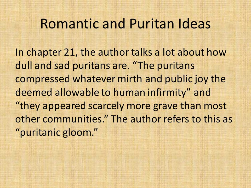 """Romantic and Puritan Ideas In chapter 21, the author talks a lot about how dull and sad puritans are. """"The puritans compressed whatever mirth and publ"""