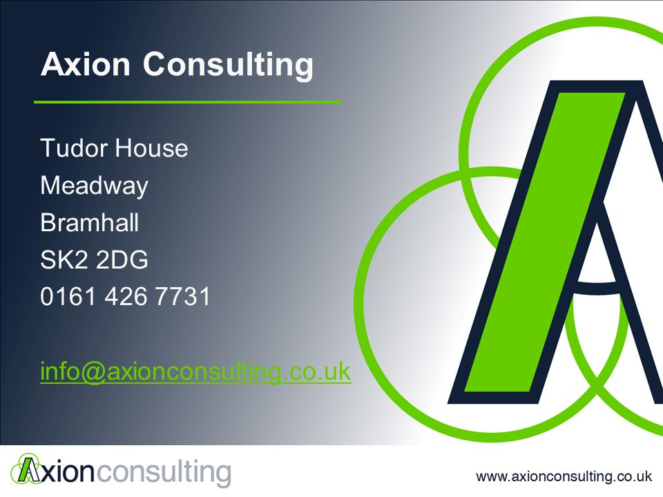 Axion Consulting Tudor House Meadway Bramhall SK2 2DG 0161 426 7731 info@axionconsulting.co.uk