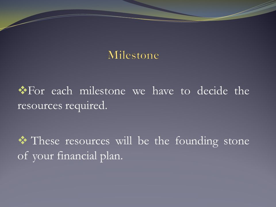  For each milestone we have to decide the resources required.