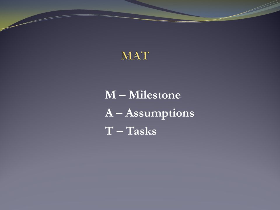 M – Milestone A – Assumptions T – Tasks