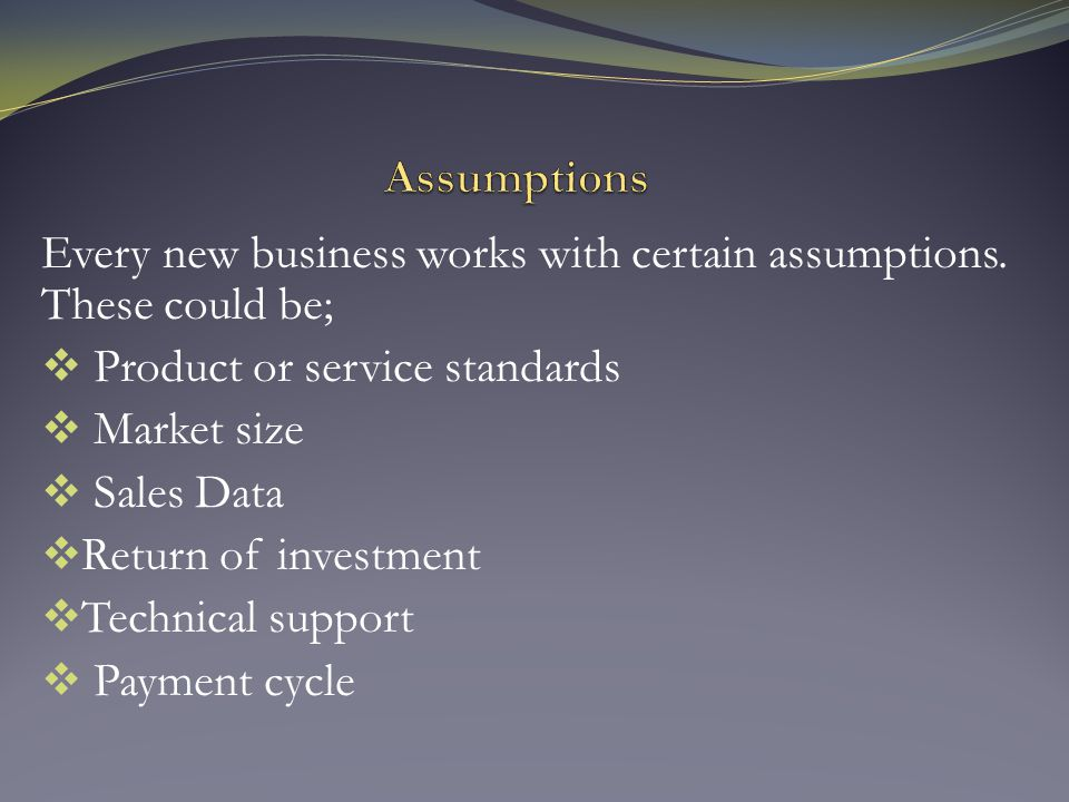 Every new business works with certain assumptions.