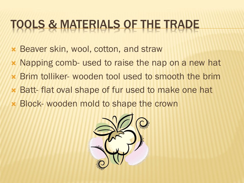  Half of the tradesmen made hats for men. The other tradesmen made ladies hats.