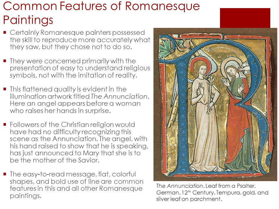 Common Features of Romanesque Paintings  Certainly Romanesque painters possessed the skill to reproduce more accurately what they saw, but they chose