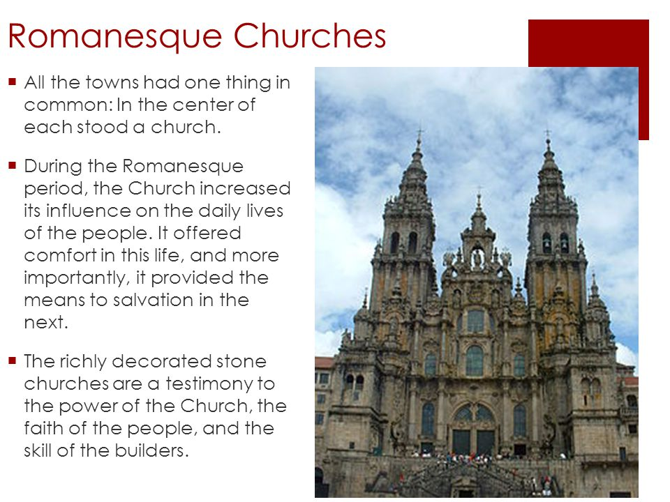 Romanesque Churches  All the towns had one thing in common: In the center of each stood a church.  During the Romanesque period, the Church increase