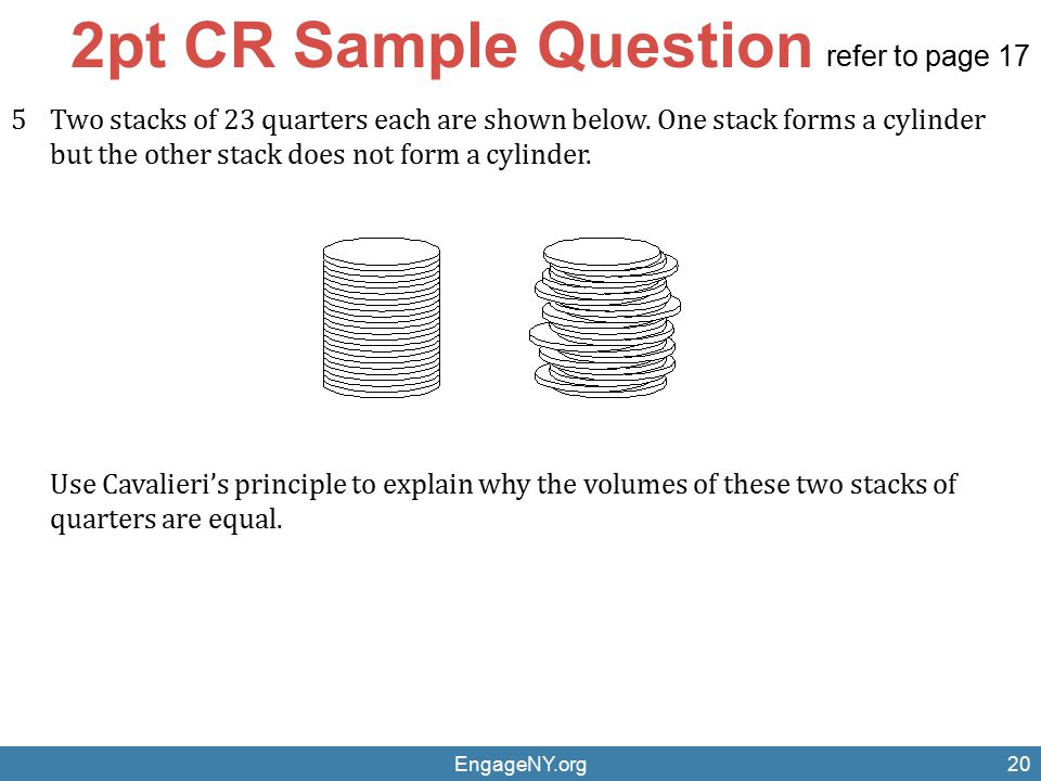 EngageNY.org20 5Two stacks of 23 quarters each are shown below. One stack forms a cylinder but the other stack does not form a cylinder. Use Cavalieri